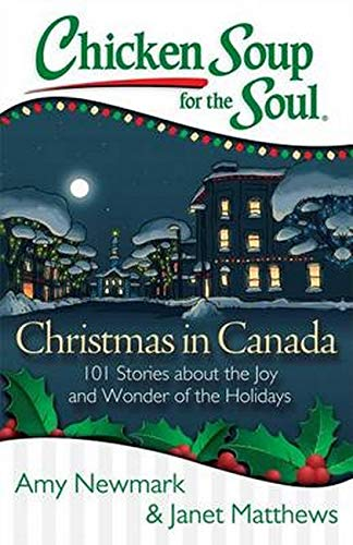 Chicken Soup for the Soul: Christmas in Canada: 101 Stories about the Joy and Wonder of the Holidays von Chicken Soup for the Soul