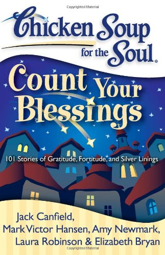 Chicken Soup for the Soul: Count Your Blessings: 101 Stories of Gratitude, Fortitude, and Silver Linings von Chicken Soup for the Soul