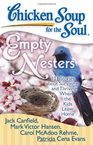Chicken Soup for the Soul: Empty Nesters: 101 Stories about Surviving and Thriving When the Kids Leave Home von Chicken Soup for the Soul