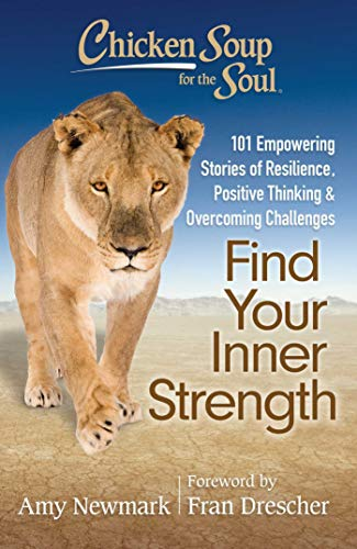 Chicken Soup for the Soul: Find Your Inner Strength: 101 Empowering Stories of Resilience, Positive Thinking, and Overcoming Challenges von Chicken Soup for the Soul