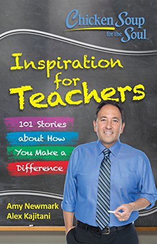 Chicken Soup for the Soul:  Inspiration for Teachers: 101 Stories about How You Make a Difference von Chicken Soup for the Soul