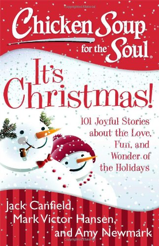Chicken Soup for the Soul: It's Christmas!: 101 Joyful Stories about the Love, Fun, and Wonder of the Holidays von Chicken Soup for the Soul