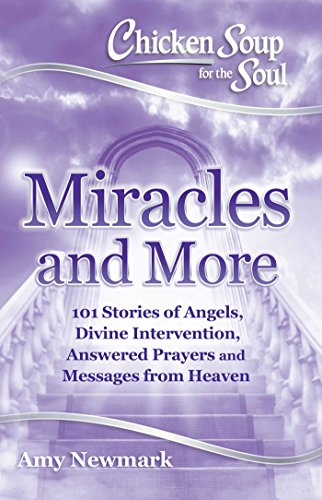 Chicken Soup for the Soul: Miracles and More: 101 Stories of Angels, Divine Intervention, Answered Prayers and Messages from Heaven von Chicken Soup for the Soul