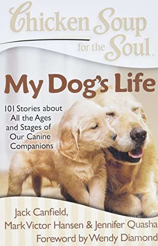 Chicken Soup for the Soul: My Dog's Life: 101 Stories about All the Ages and Stages of Our Canine Companions von Chicken Soup for the Soul