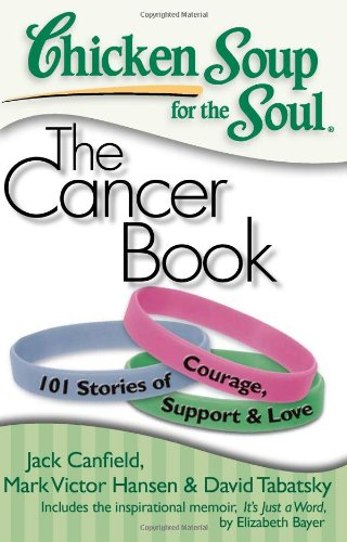 Chicken Soup for the Soul: The Cancer Book: 101 Stories of Courage, Support & Love von Chicken Soup for the Soul