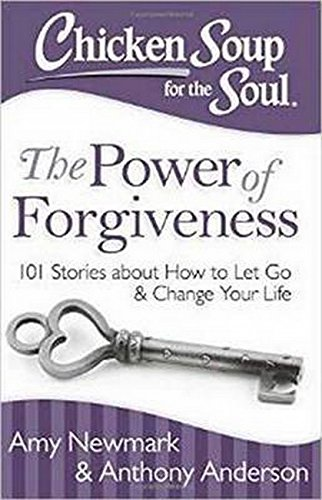 Chicken Soup for the Soul: The Power of Forgiveness: 101 Stories about How to Let Go and Change Your Life von Chicken Soup for the Soul