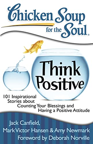 Chicken Soup for the Soul: Think Positive: 101 Inspirational Stories about Counting Your Blessings and Having a Positive Attitude von Chicken Soup for the Soul