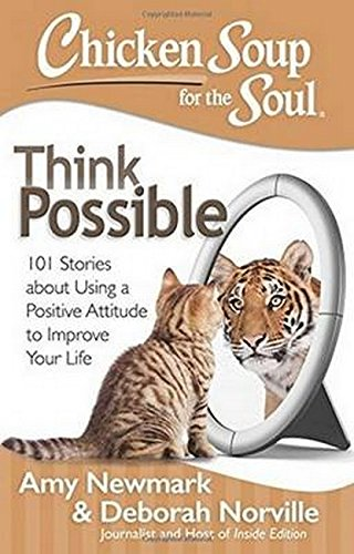 Chicken Soup for the Soul: Think Possible: 101 Stories about Using a Positive Attitude to Improve Your Life von Chicken Soup for the Soul