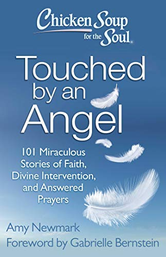Chicken Soup for the Soul: Touched by an Angel: 101 Miraculous Stories of Faith, Divine Intervention, and Answered Prayers von Chicken Soup for the Soul