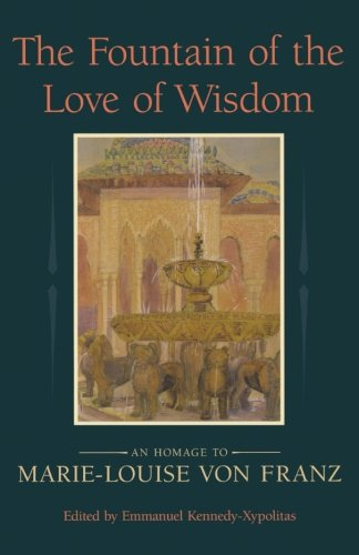 The Fountain of Love and Wisdom: An Homage to Marie-Louise von Franz von Chiron Publications