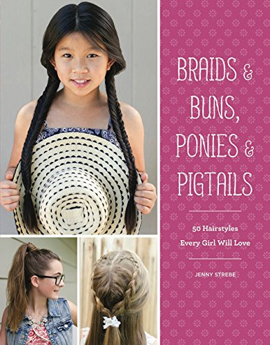 Braids & Buns Ponies & Pigtails: 50 Hairstyles Every Girl Will Love (Hairstyle Books for Girls, Hair Guides for Kids, Hair Braiding Books, Hair Ideas: ... Hair Braiding Books, Hair Ideas for Girls) von Chronicle Books