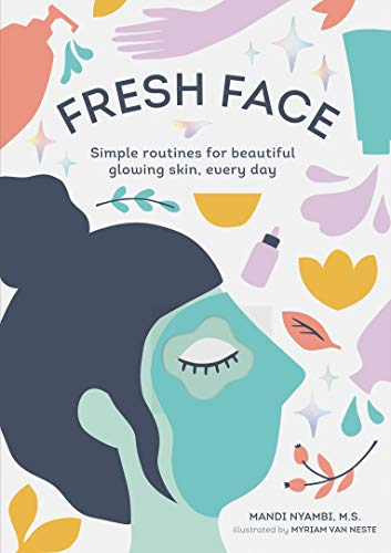 Nyambi, M: Fresh Face: Simple Routines for Beautiful Glowing Skin, Every Day (Skin Care Book, Healthy Skin Care and Beauty Secrets Book) von Chronicle Books