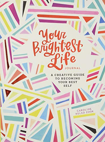 Your Brightest Life Journal: A Creative Guide to Becoming Your Best Self (Journals) von CHRONICLE BOOKS