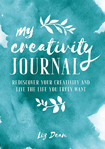 My Creativity Journal: Rediscover Your Creativity and Live the Life You Truly Want (Journals) von Ryland, Peters & Small Ltd