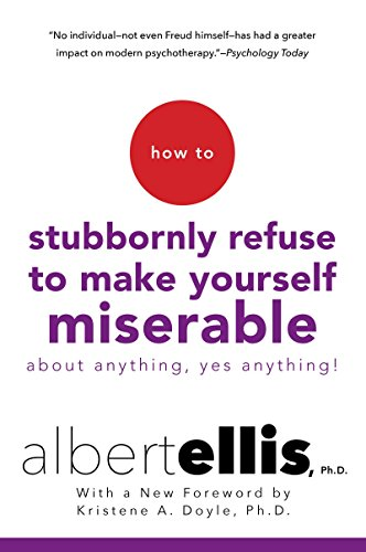 How to Stubbornly Refuse to Make Yourself Miserable About Anything--Yes, Anything! von Citadel