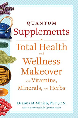 Quantum Supplements: A Total Health and Wellness Makeover with Vitamins, Minerals, and Herbs (Conari Wellness) von CONARI PR