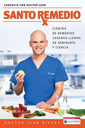 Santo remedio: Cientos de remedios caseros llenos de sabiduria y ciencia / Doctor Juan's Top Home Remedies: Hundreds of home remedies full of wisdom and sc (Consulta con Doctor Juan) von Aguilar