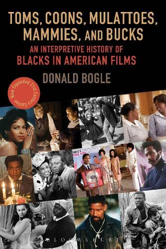 Toms, Coons, Mulattoes, Mammies, and Bucks: An Interpretive History of Blacks in American Films, Updated and Expanded 5th Edition von Bloomsbury Academic