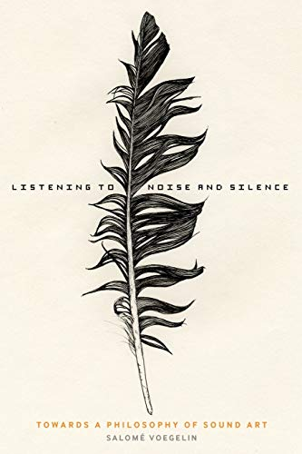 Listening to Noise and Silence: Towards A Philosophy Of Sound Art von Bloomsbury Academic