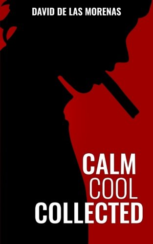 Calm, Cool, Collected: How to Demolish Stress, Master Anxiety, and Live Your Life von Createspace Independent Publishing Platform