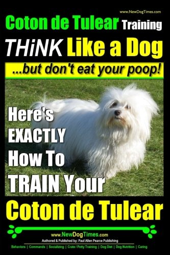 Coton de Tulear Training | THiNK Like a Dog...but don't eat your poop!: Here's EXACTLY How To TRAIN Your Coton de Tulear von Createspace Independent Publishing Platform