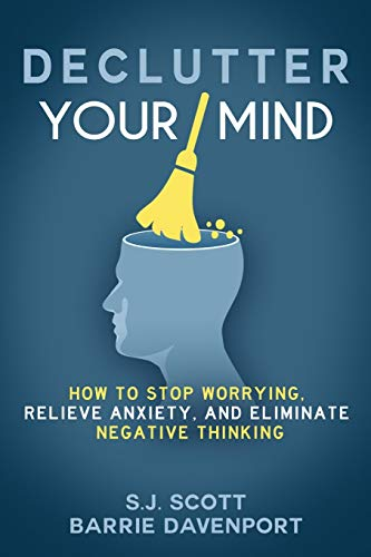 Declutter Your Mind: How to Stop Worrying, Relieve Anxiety, and Eliminate Negative Thinking von Createspace Independent Publishing Platform