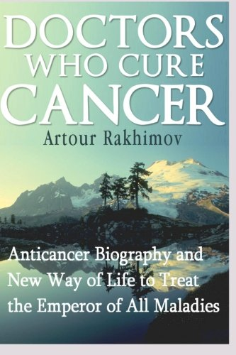 Doctors Who Cure Cancer: Anticancer Biography and New Way of Life to Treat the Emperor of All Maladies von Createspace Independent Publishing Platform