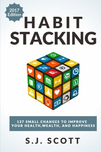Habit Stacking: 127 Small Changes to Improve Your Health, Wealth, and Happiness (Most are Five Minutes or Less) von Createspace Independent Publishing Platform