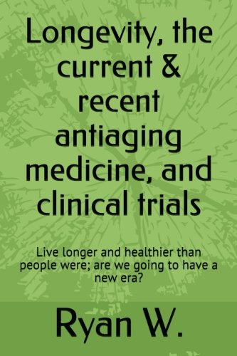Longevity, the current & recent antiaging medicine, and clinical trials: Live longer and healthier than people were; are we going to have a new era? von Createspace Independent Publishing Platform