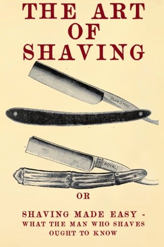 The Art of Shaving: Shaving Made Easy - What the man who shaves ought to know. von Createspace Independent Publishing Platform