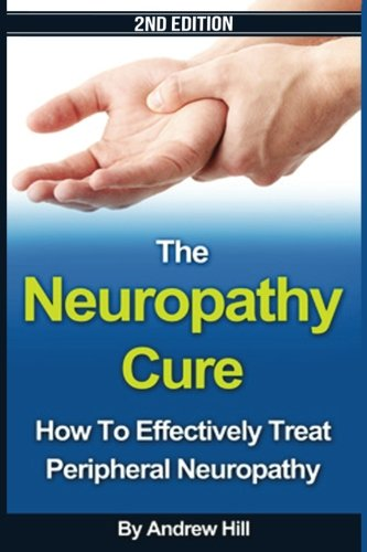 The Neuropathy Cure: How to Effectively Treat Peripheral Neuropathy von Createspace Independent Publishing Platform