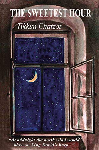 "The Sweetest Hour - Tikkun Chatzot: Rebbe Nachman of Breslov on the ""Midnight Lament"" von CreateSpace Independent Publishing Platform"
