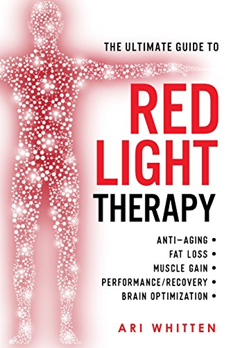 The Ultimate Guide To Red Light Therapy: How to Use Red and Near-Infrared Light Therapy for Anti-Aging, Fat Loss, Muscle Gain, Performance Enhancement, and Brain Optimization von Createspace Independent Publishing Platform