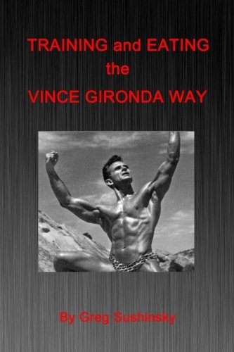 Training and Eating the Vince Gironda Way von Createspace Independent Publishing Platform