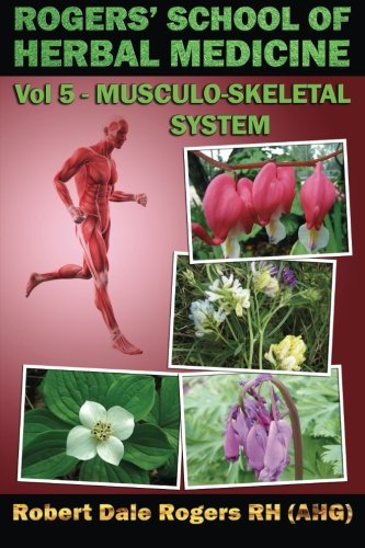 Rogers' School of Herbal Medicine Volume Five: Musculo-Skeletal System von Createspace Independent Publishing Platform