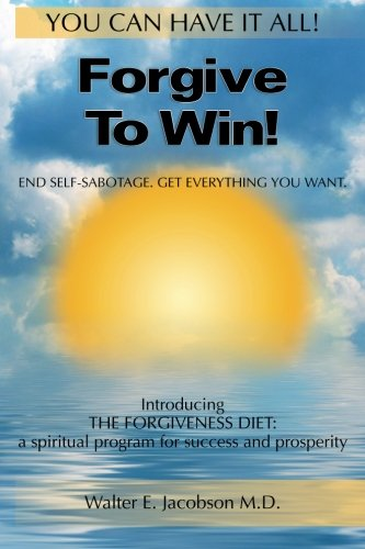 Forgive To Win!: End Self-Sabotage. Get Everything You Want von Createspace