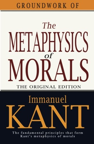 Groundwork of the Metaphysics of Morals von Createspace