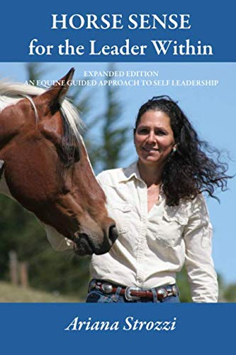Horse Sense for the Leader Within: Expanded Edition: An Equine Guided Approach to Self Leadership von Createspace