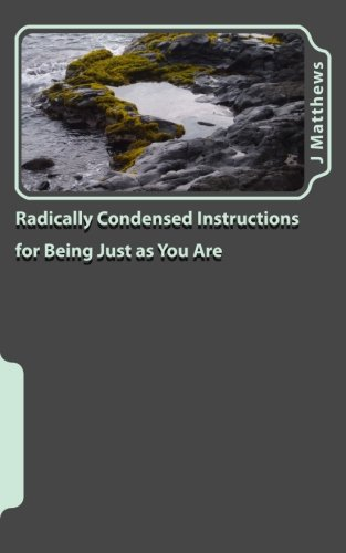 Radically Condensed Instructions for Being Just as You Are von Createspace