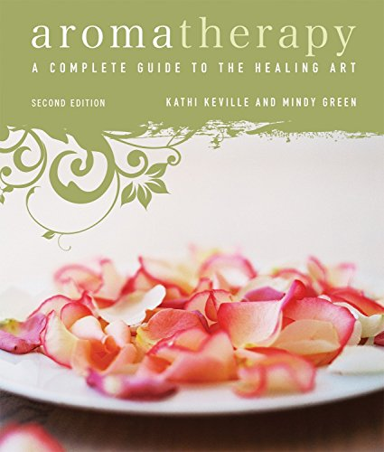 Aromatherapy: A Complete Guide to the Healing Art von Crossing Press