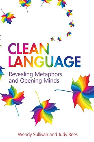 Clean Language:Revealing Metaphors and Opening Minds: Revealing Metaphors and Opening Minds von Crown House Publishing