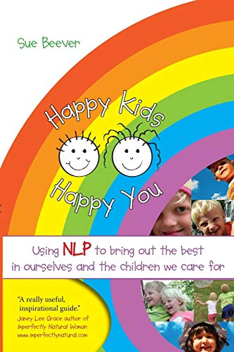 Happy Kids Happy You: Using NLP to Bring Out the Best in Ourselves and the Children we Care For von Crown House Publishing