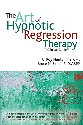 The Art of Hypnotic Regression Therapy: A Clinical Guide von Crown House Publishing
