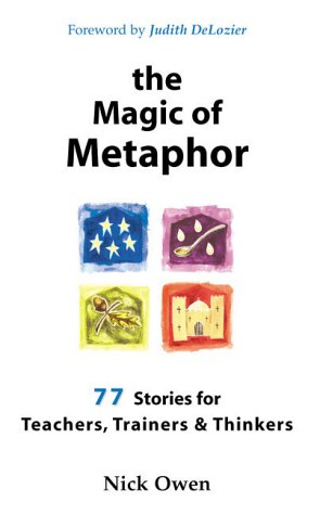 The Magic of Metaphor: 77 stories for teachers, trainers & thinkers: 77 Stories for Teachers, Trainers and Thinkers von Crown House Publishing