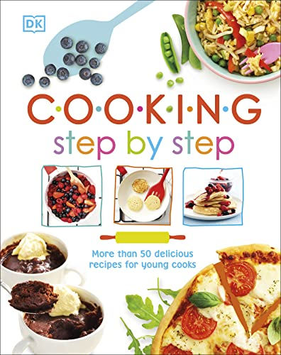 Cooking Step By Step: More than 50 Delicious Recipes for Young Cooks (Dk Activities) von DK Children