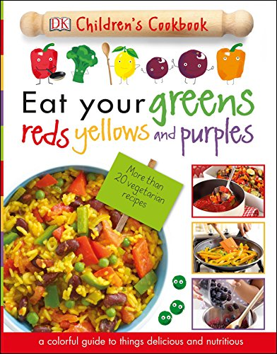 Eat Your Greens, Reds, Yellows, and Purples: Children's Cookbook von DK Publishing (Dorling Kindersley)