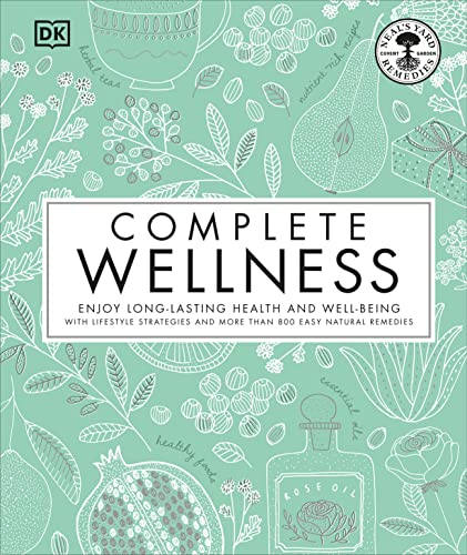Complete Wellness: Enjoy long-lasting health and well-being with more than 800 natural remedies von DK Publishing (Dorling Kindersley)