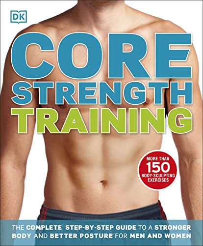 Core Strength Training: The Complete Step-by-Step Guide to a Stronger Body and Better Posture for Men and Women (Dk Sports & Activities) von DK