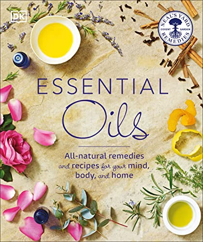 Essential Oils: All-natural remedies and recipes for your mind, body and home von DK Publishing (Dorling Kindersley)