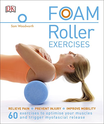 Foam Roller Exercises: Relieve Pain, Prevent Injury, Improve Mobility von Dorling Kindersley Ltd